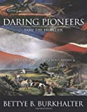 Daring Pioneers Tame the Frontier, Bettye B. Burkhalter, 1438996535