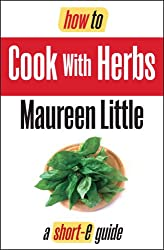 How To Cook With Herbs ( Short-e Guide) (Short-e guides Book 1)