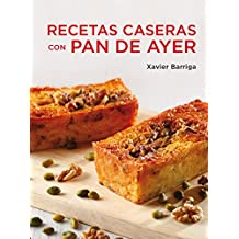 Recetas caseras con pan de ayer / Homemade Recipies With left over Bread (Spanish Edition