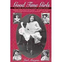 Good Time Girls: Of the Alaska-Yukon Gold Rush