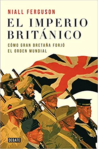 Amazon.com: El imperio britanico/ Empire: Como Gran Bretana forjo el orden mundial/ How Great Britain Made the Modern World (Spanish Edition) ...