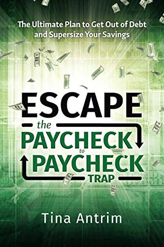 Escape the Paycheck to Paycheck Trap: The Ultimate Plan to Get Out of Debt and Supersize Your Savings (Get Where Mirrors To)