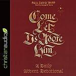 Come, Let Us Adore Him: A Daily Advent Devotional | Paul David Tripp