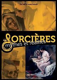 Sorcières : Mythes et réalités par Patrick Marchand