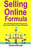 Selling Online Formula: How to Get Started with Online Selling Through Free Ecommerce Website & Amazon FBA Business
