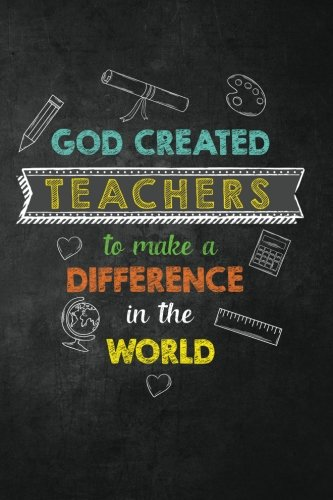 God Created Teachers to Make a Difference in the World: Religious Teacher Inspirational Quotes Journal; Lined Journal with Quotes throughout for a Religious Teacher Appreciation Gift for Women ()