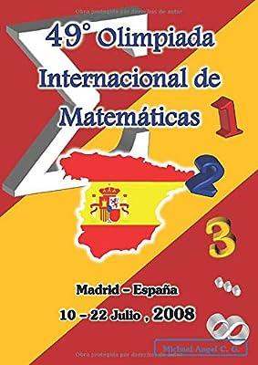 49° Olimpiada Internacional de Matemáticas | Madrid – España, 2008: Amazon.es: C. G., MICHAEL ANGEL: Libros