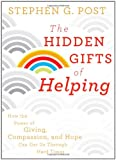 The Hidden Gifts of Helping, Stephen G. Post, 0470887818