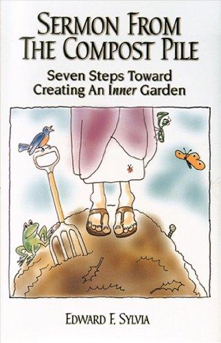 Garden Compost Pile - Sermon From the Compost Pile: Seven Steps Toward Creating An Inner Garden