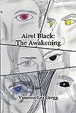 Airel Black: the Awakening, Airel Black : The Awakening Vanessa Lea Gregg, 0557572886