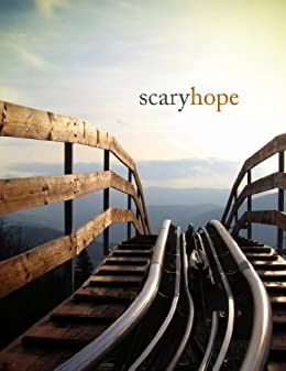 Scary Hope: Courage and a kick to hug hope, face fear, and get going by [Morland, Gary]
