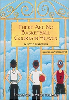 There Are No Basketball Courts in Heaven by Dovid Landesman (2010-03-15)