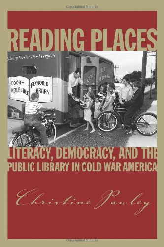 Reading Places: Literacy, Democracy, and the Public Library in Cold War America (Studies in Print Culture and the History of the Book) ()