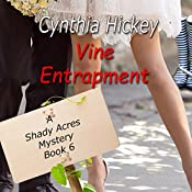 Vine Entrapment: A Shady Acres Mystery, Book 6 | Cynthia Hickey