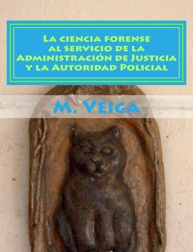 La ciencia forense al servicio de la Administracin de Justicia y la Autoridad Policial (Spanish Edition)