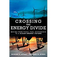 Crossing the Energy Divide: Moving from Fossil Fuel Dependence to a Clean-Energy Future (paperback)