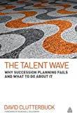 The Talent Wave : Why Succession Planning Fails and What to Do about It, Clutterbuck, David, 0749460784