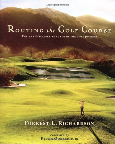 Science Forms That - Routing the Golf Course: The Art & Science that Forms the Golf Journey