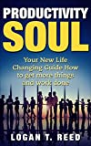 Productivity Soul: Your New Life Changing Guide How To Get More Things And Work Done (money, steps, master, way, free, managment, organized, people, formula, system) offers