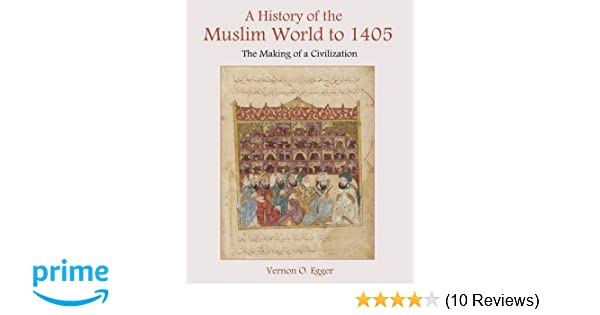 A history of the muslim world to 1405 the making of a civilization a history of the muslim world to 1405 the making of a civilization vernon o egger 9780130983893 amazon books fandeluxe Images
