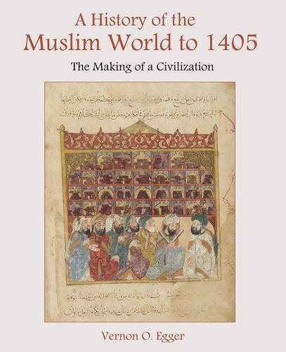 A History of the Muslim World to 1405 The Making of a Civilization