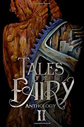 Tales of the Fairy Anthology II: Steampunk Fairies (Tales of the Fairy Anthology Series) (Volume 2)