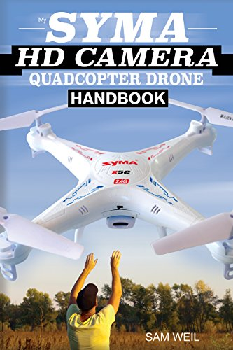 Syma HD Camera RC Quadcopter Drone Handbook: 101 Ways, Tips & Tricks to Get More Out Of Your Syma Drone! (Practical Drone Tips, Tricks & Know How Book 1) (English Edition)