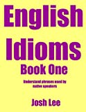 English Idioms - Book One: Understand phrases used by native speakers.
