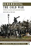 img - for Remembering the Cold War: Global Contest and National Stories (Remembering the Modern World) by David Lowe (2013-12-23) book / textbook / text book