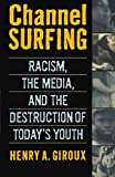 Channel Surfing: Racism, the Media, and the Destruction of Today's Youth by Henry A. Giroux (1998-09-15)