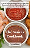 The Sauces Cookbook: Over 51 Delicious Sauce Recipes Low Carb Homemade Sauces, Marinades, Butters and more for Every Cook (Quick and Easy Natural Food Book 60)