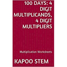 100 Multiplication Worksheets with 4-Digit Multiplicands, 4-Digit Multipliers: Math Practice Workbook (100 Days Math Multiplication Series 13)