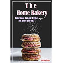 The Home Bakery: Homemade Bakery Recipes for Home Bakers!
