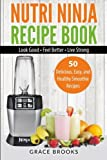 ninja healthy recipes - Nutri Ninja Recipe Book: Smoothie Recipes - 50 Delicious, Easy, and Healthy Smoothie Recipes – Look Good – Feel Better – Live Strong
