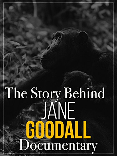 The Story Behind Jane Goodall Documentary