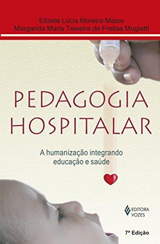 Pedagogia Hospitalar. A Humanização Integrando Educação e Saúde