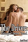 The Driver: Kidnapped. Owned. Tamed. (M/F Abduction Cuckolding Breeding Erotica)