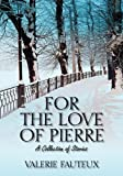 For the Love of Pierre, Valerie Fauteux, 1432766414