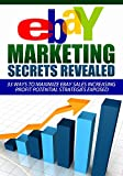eBay For Beginners: Marketing Secrets Revealed: 33 Ways To Maximize eBay Sales Increasing Profit Potential Strategies EXPOSED (ebay marketing, ebay business, ... ebay garage sale, ebay books, ebay money)