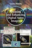 Creating and Enhancing Digital Astro Images, Privett, Grant, 1846285801