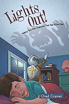 Lights Out!: Helping Your Kids Overcome Their Fear of the Dark by [Cramer, Chad]