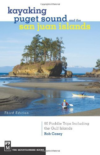 By Rob Casey Kayaking Puget Sound & the San Juan Islands (3rd Edition)