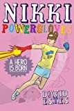 Nikki Powergloves- A Hero is Born (The Adventures of Nikki Powergloves Book 1)