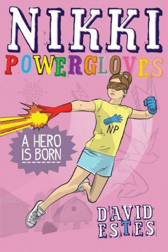 Nikki Powergloves- A Hero is Born (The Adventures of Nikki Powergloves Book 1)