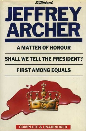 A Matter Of Honour; Shall We Tell The President?; First Among Equals by Archer, Jeffrey (1988) Hardcover