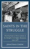 Saints in the Struggle: Church of God in Christ Activists in the Memphis Civil Rights Movement, 1954-1968 (Religion and Race)