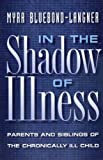 img - for In the Shadow of Illness: Parents and Siblings of the Chronically Ill Child by Myra Bluebond-Langner (1996-11-03) book / textbook / text book