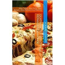 Quatre Recettes Les Plus Répandus Du Monde: Atlas Tajine, Atlas Pizza, Atlas Burger, Atlas Poisson A La Plancha (French Edition)