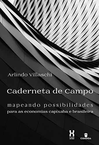 Caderneta de Campo: mapeando possibilidades para as economias capixaba e brasileira (Estação Capixaba Livro 11)