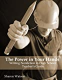 The Power in Your Hands: Writing Nonfiction in High School, Teacher